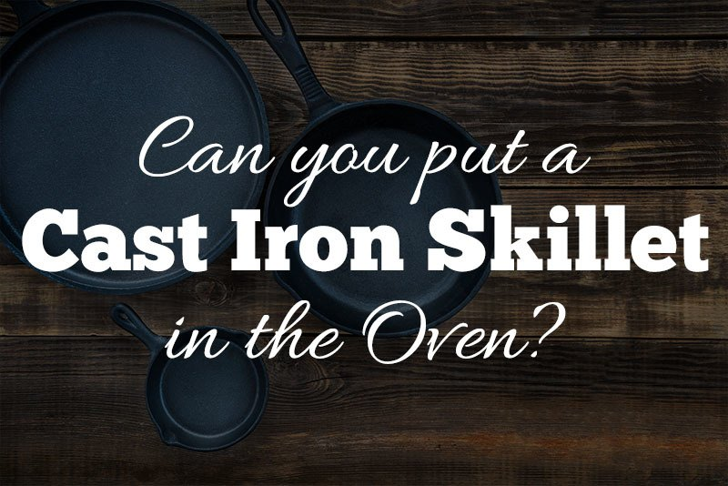 can you put cast iron cookware in the oven